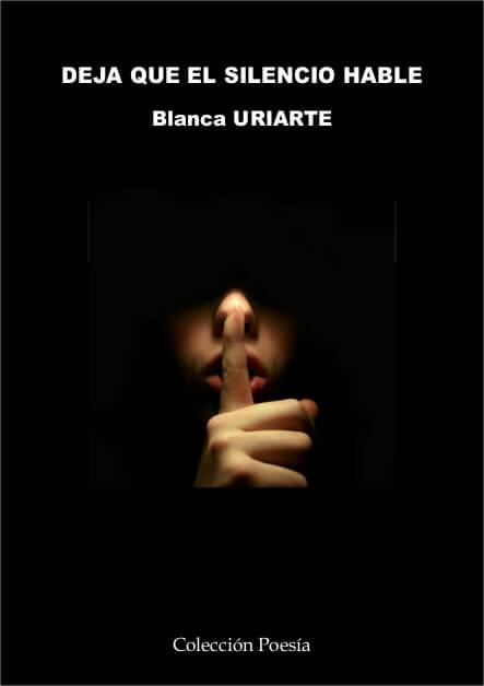 DEJA QUE EL SILENCIO HABLE – Blanca URIARTE