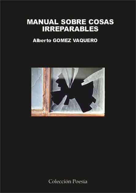 MANUAL SOBRE COSAS IRREPARABLES – Alberto GÓMEZ VAQUERO