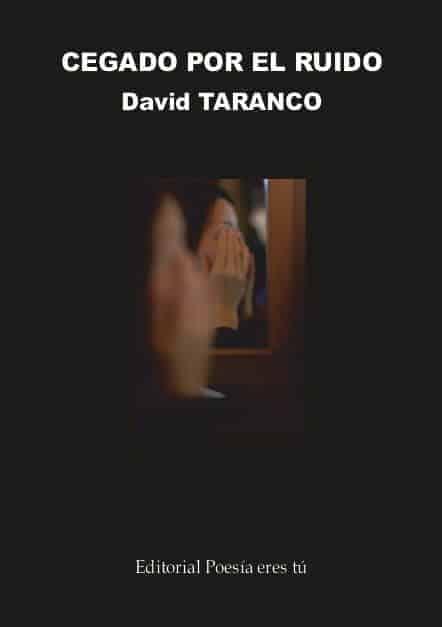 CEGADO POR EL RUIDO – David TARANCO LORENTE