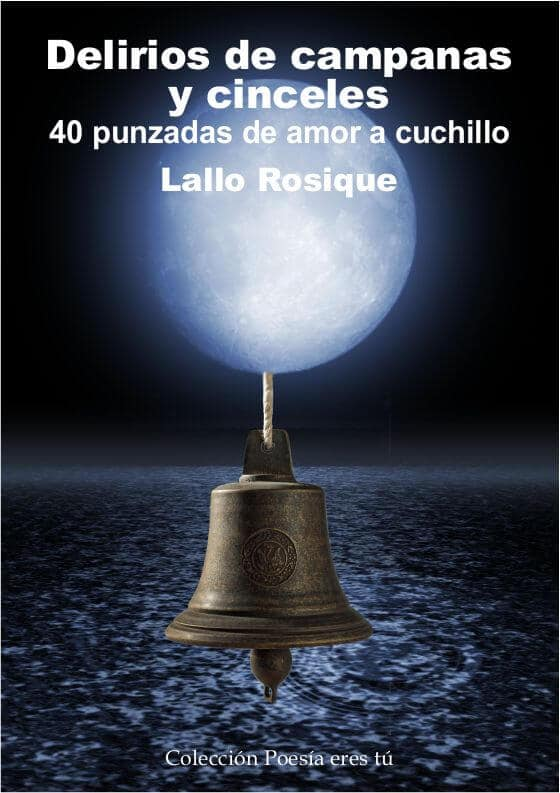 DELIRIOS DE CAMPANAS Y CINCELES. LALLO ROSIQUE GARCÍA