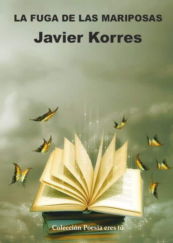 LA FUGA DE LAS MARIPOSAS – Javier Korres