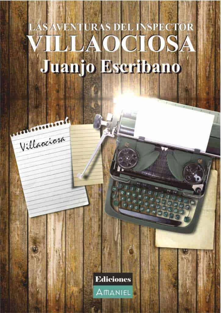 LAS AVENTURAS DEL INSPECTOR VILLAOCIOSA – Juan José Escribano Santiago