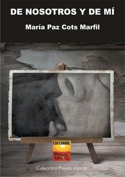 DE NOSOTROS Y DE MÍ. MARÍA PAZ COTS MARFIL