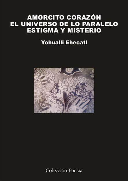 AMORCITO CORAZÓN. EL UNIVERSO DE LO PARALELO. ESTIGMA Y MISTERIO. – Yohualli EHECATL