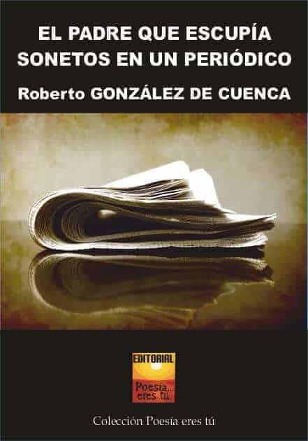 EL PADRE QUE ESCUPIA SONETOS EN UN PERÍODICO – Roberto González de Cuenca