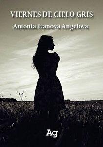 VIERNES DE CIELO GRIS. ANTONIA IVANOVA ANGELOVA
