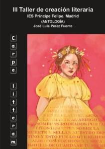 Carpe Litteram. III Taller de creación literaria IES Príncipe Felipe Madrid. Antología.