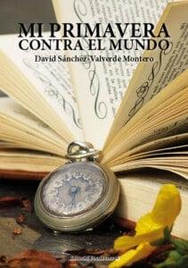 MI PRIMAVERA CONTRA EL MUNDO. DAVID SÁNCHEZ-VALVERDE MONTERO