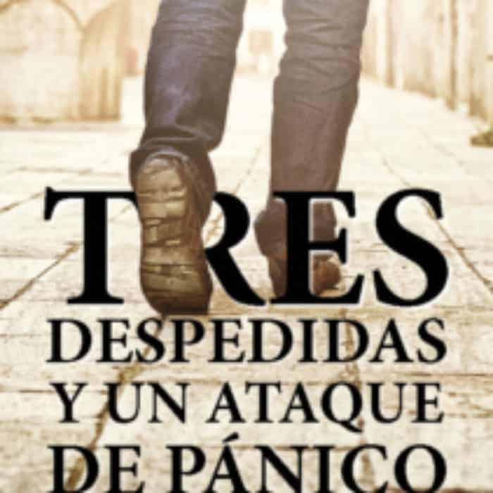 TRES DESPEDIDAS Y UN ATAQUE DE PÁNICO. RUBÉN CALVO GARCÍA