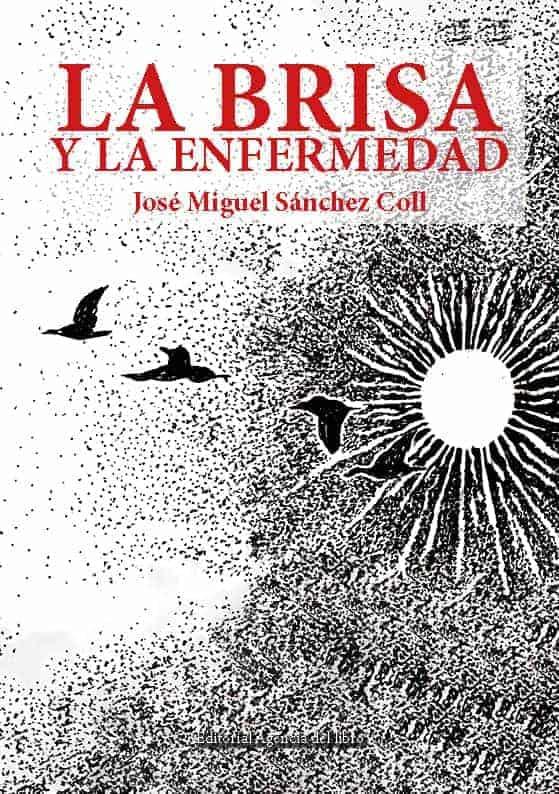LA BRISA Y LA ENFERMEDAD. JOSÉ MIGUEL SÁNCHEZ COLL