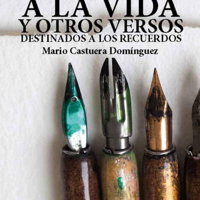 CARTAS DE AMOR A LA VIDA Y OTROS VERSOS DESTINADOS A LOS RECUERDOS. MARIO CASTUERA DOMÍNGUEZ