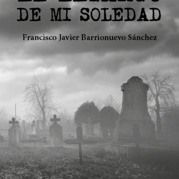 EL LETARGO DE MI SOLEDAD. FRANCISCO JAVIER BARRIONUEVO SÁNCHEZ