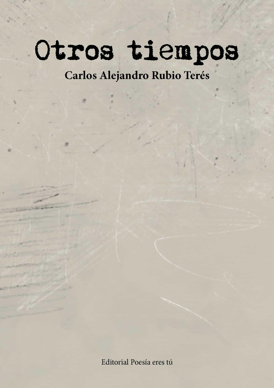 OTROS TIEMPOS. CARLOS ALEJANDRO RUBIO TERÉS