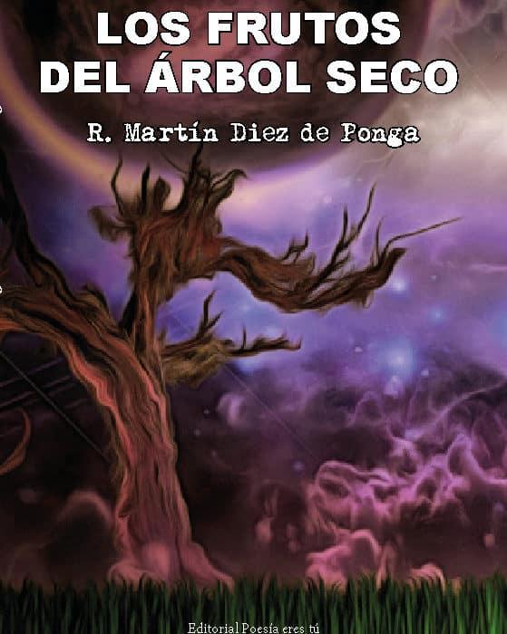 LOS FRUTOS DEL ÁRBOL SECO. R. MARTÍN DIEZ DE PONGA